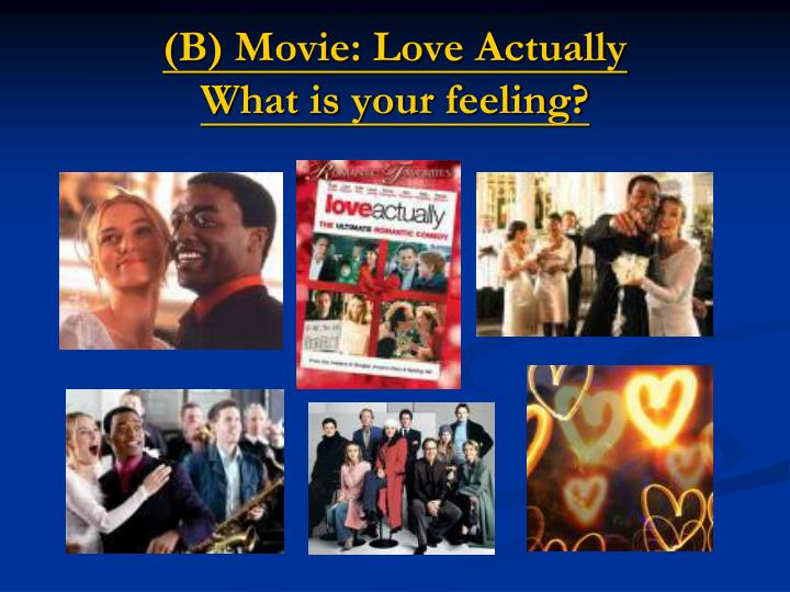 B movie love actually what is your feeling