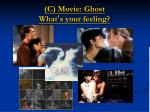 c movie ghost what s your feeling