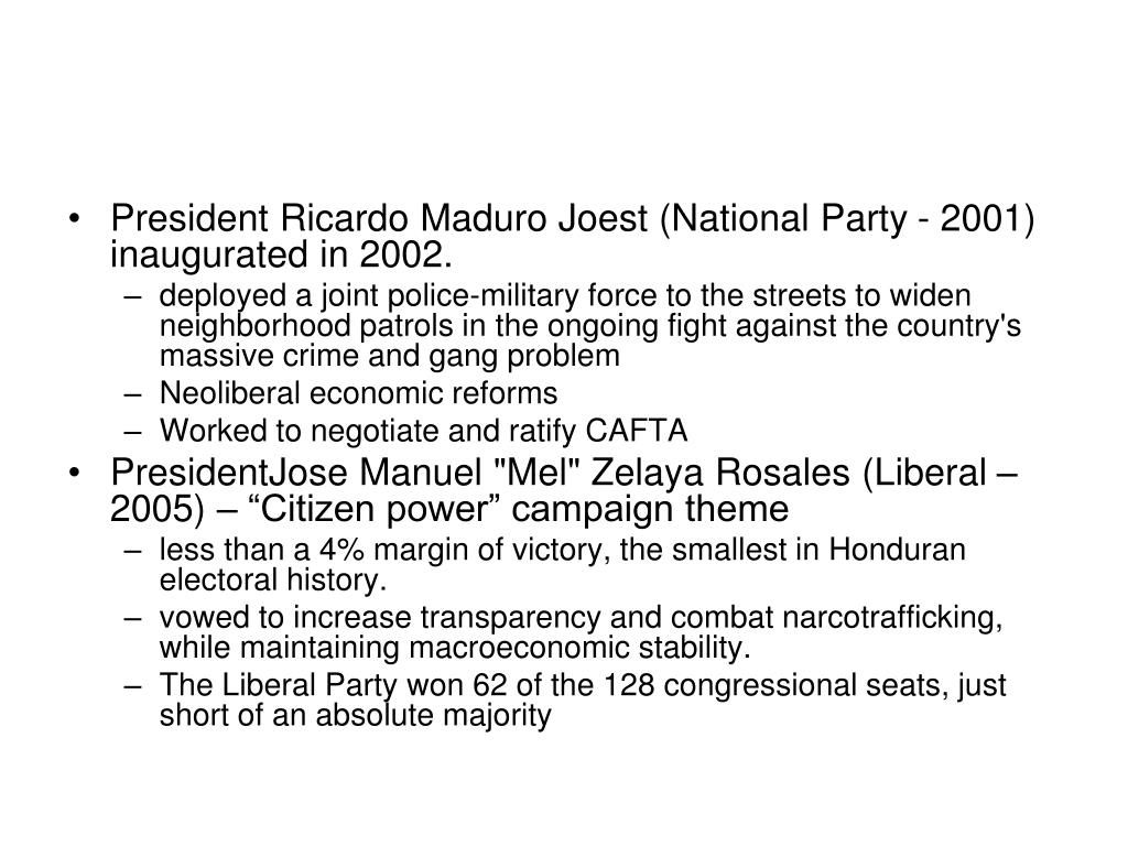 President Ricardo Maduro Joest (National Party - 2001) inaugurated in 2002.
