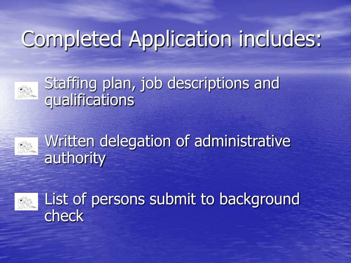 Completed Application includes: