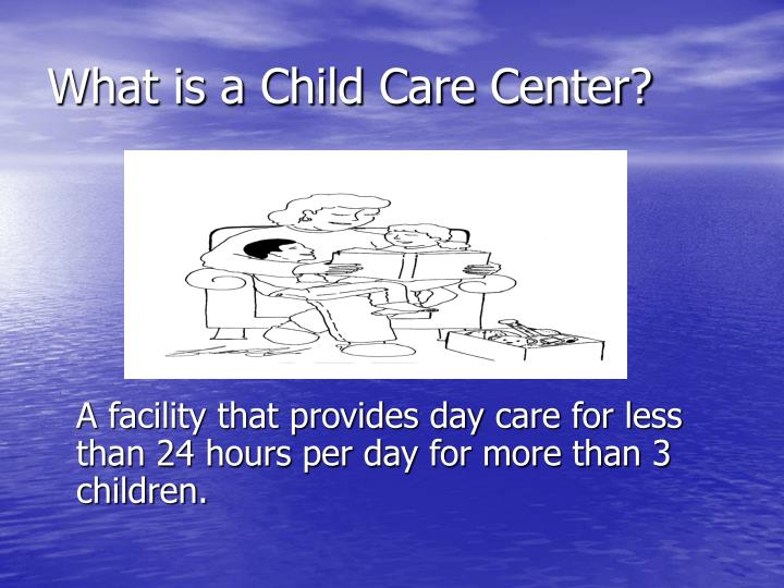 What is a Child Care Center?