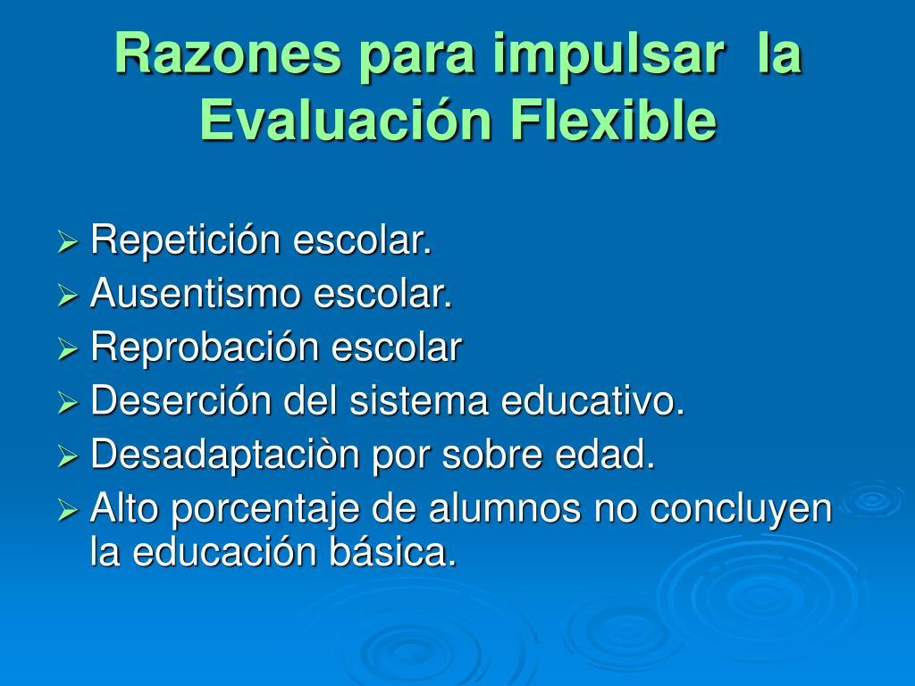 Razones para impulsar  la Evaluación Flexible