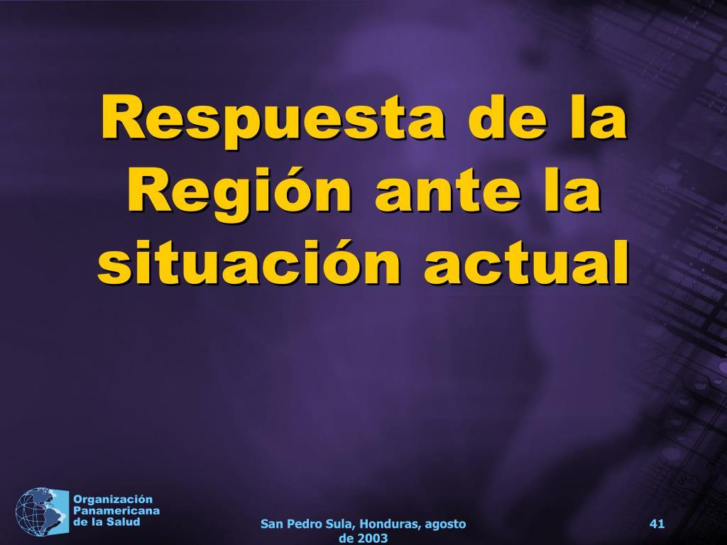 Respuesta de la Región ante la situación actual