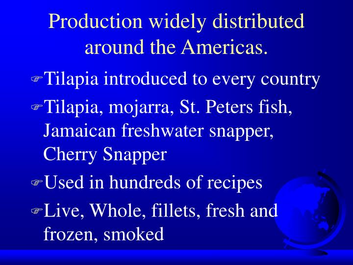 Production widely distributed around the americas l.jpg