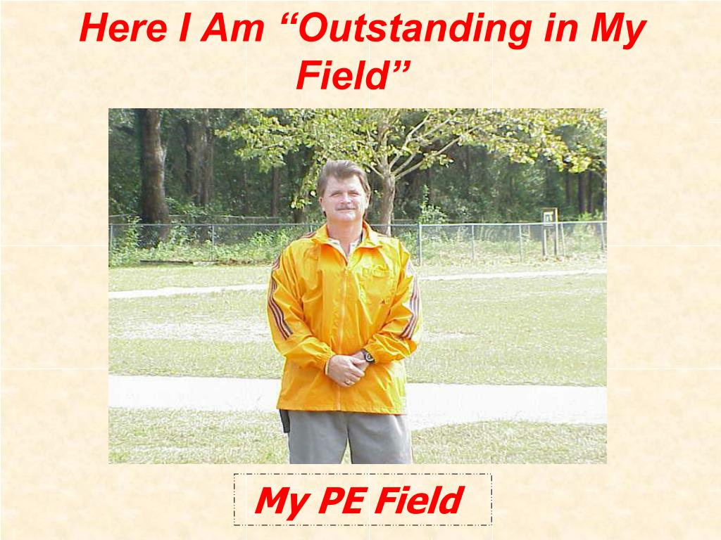 "Here I Am ""Outstanding in My Field"""
