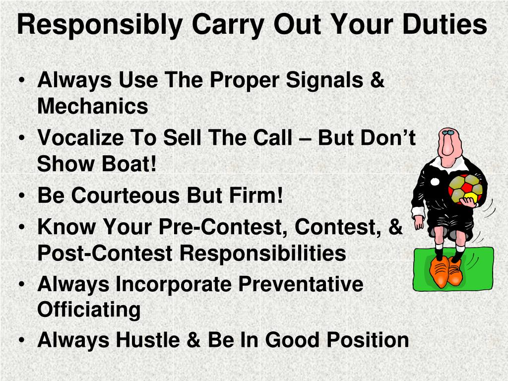Responsibly Carry Out Your Duties