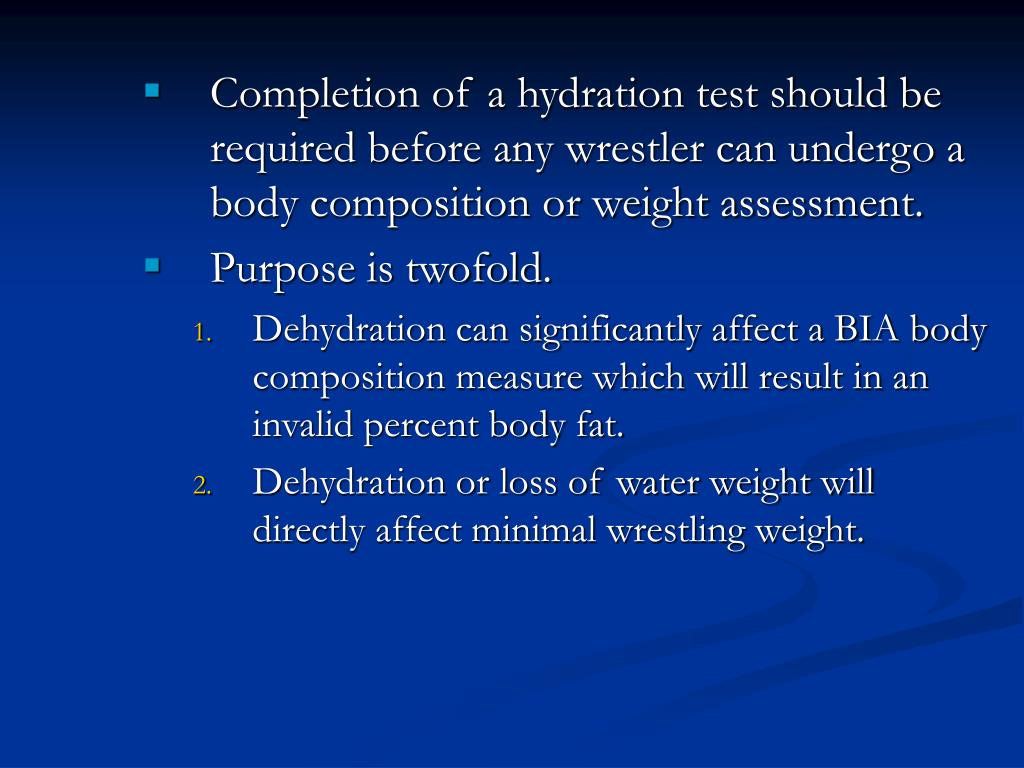 Completion of a hydration test should be required before any wrestler can undergo a body composition or weight assessment.