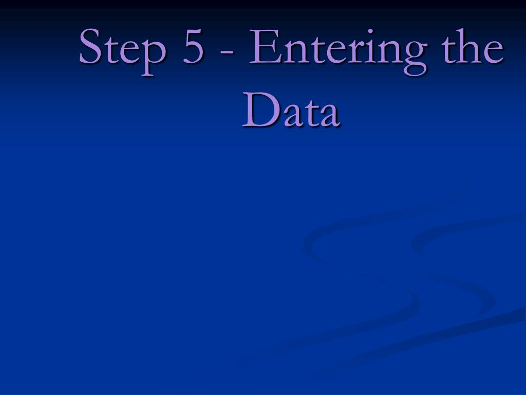 Step 5 - Entering the Data