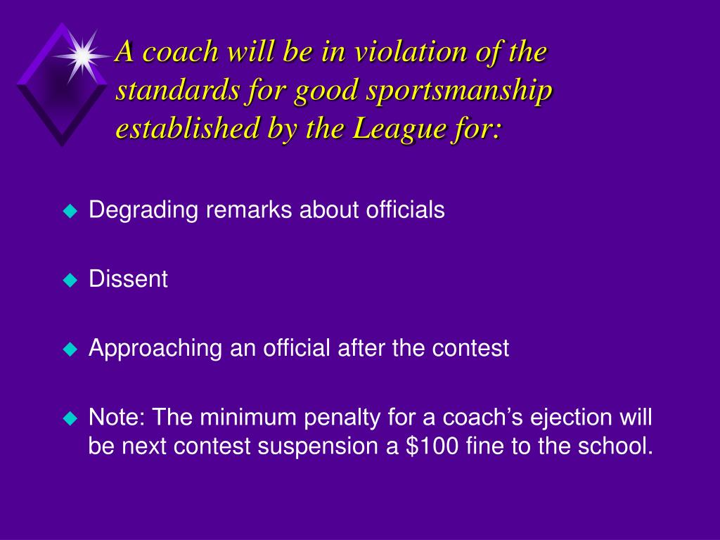 A coach will be in violation of the standards for good sportsmanship established by the League for: