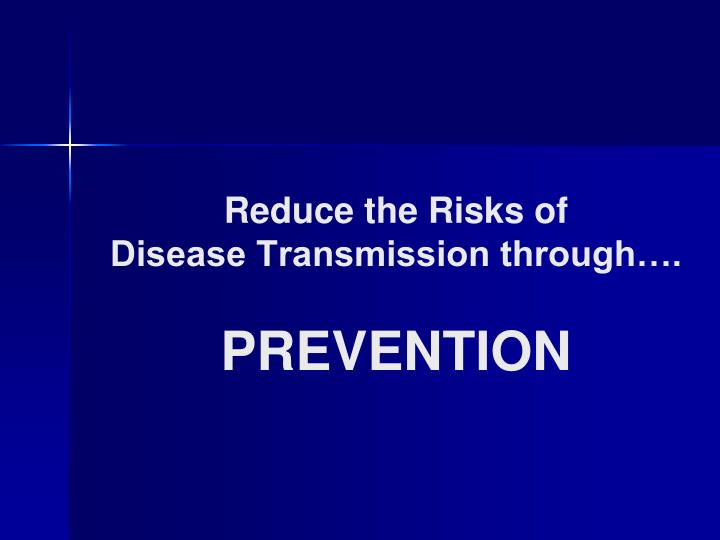 Reduce the risks of disease transmission through prevention