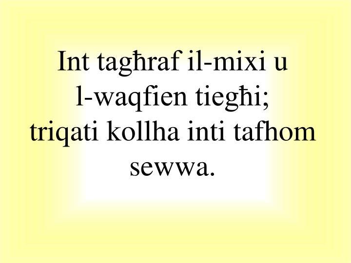 Int tagħraf il-mixi u