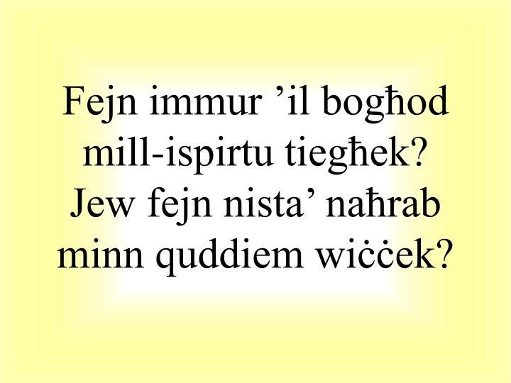 Fejn immur 'il bogħod mill-ispirtu tiegħek?