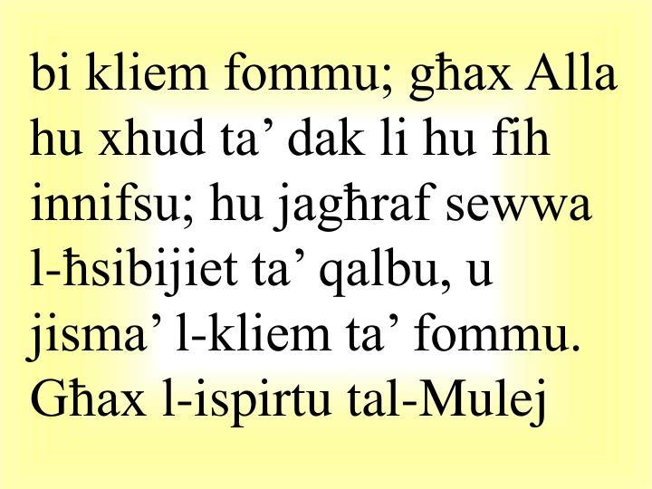 bi kliem fommu; għax Alla hu xhud