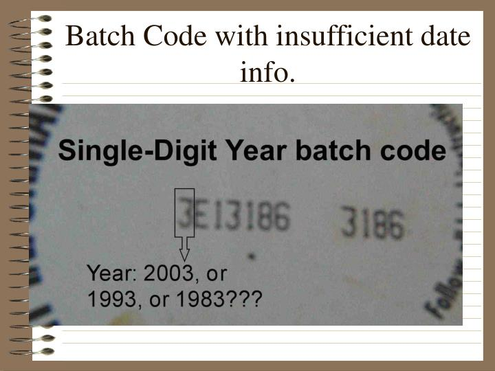 Batch Code with insufficient date info.