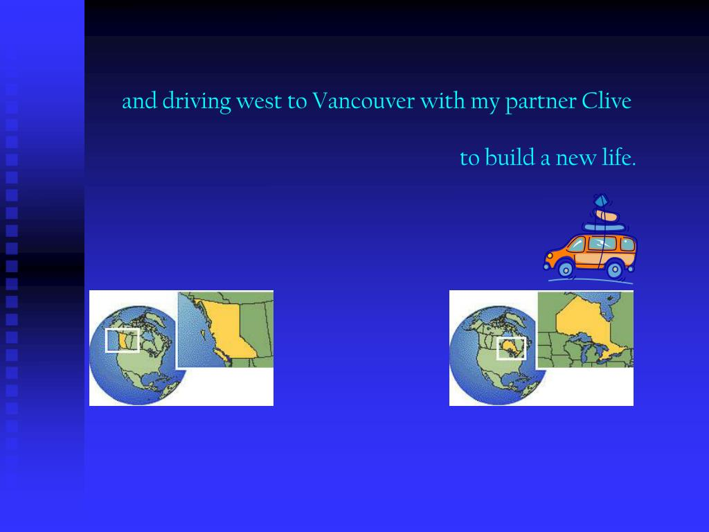 and driving west to Vancouver with my partner Clive