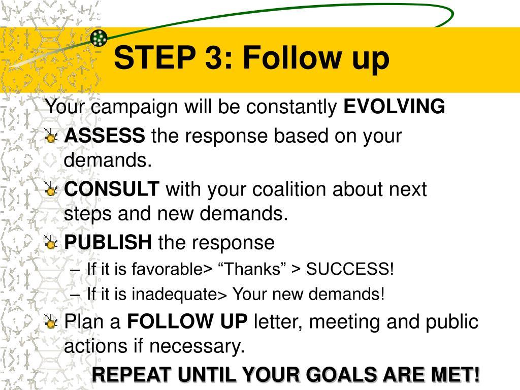STEP 3: Follow up
