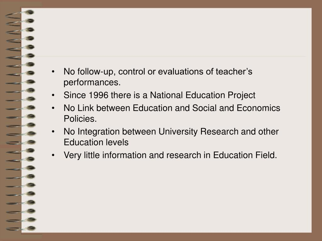 No follow-up, control or evaluations of teacher's performances.