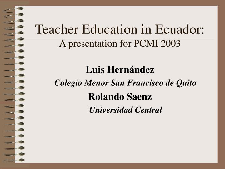 Teacher education in ecuador a presentation for pcmi 2003 l.jpg