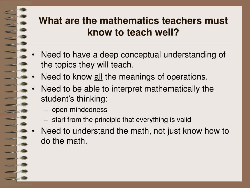 What are the mathematics teachers must know to teach well?