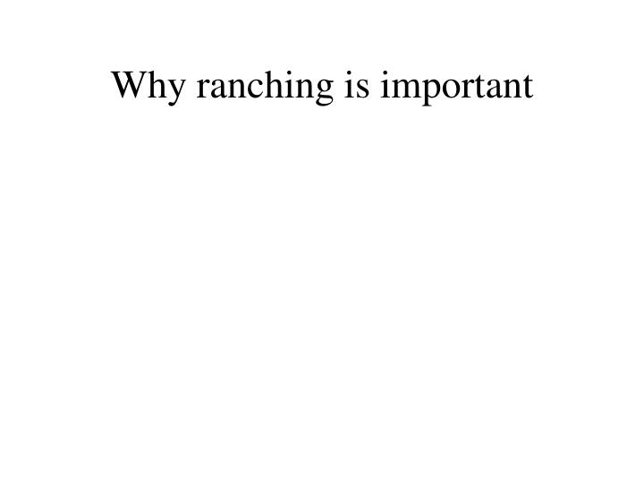 Why ranching is important l.jpg
