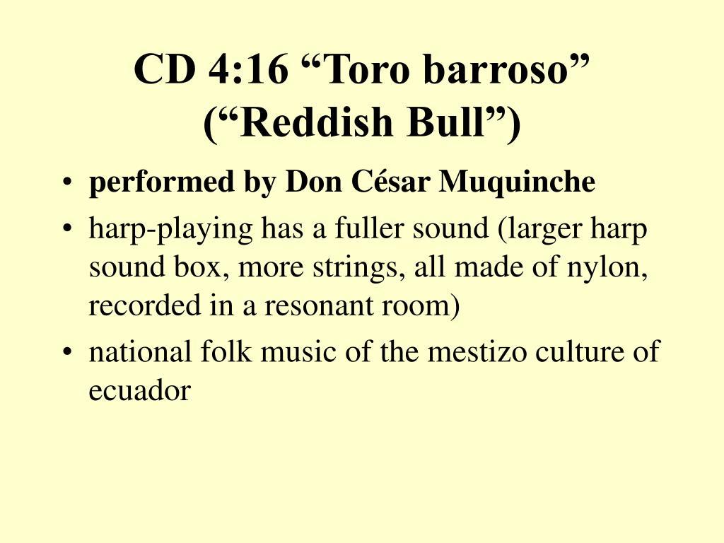 """CD 4:16 """"Toro barroso"""" (""""Reddish Bull"""")"""
