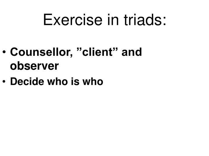 Exercise in triads: