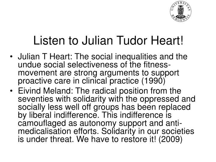 Listen to Julian Tudor Heart!