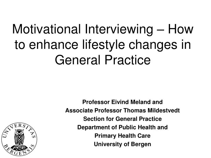 Motivational interviewing how to enhance lifestyle changes in general practice