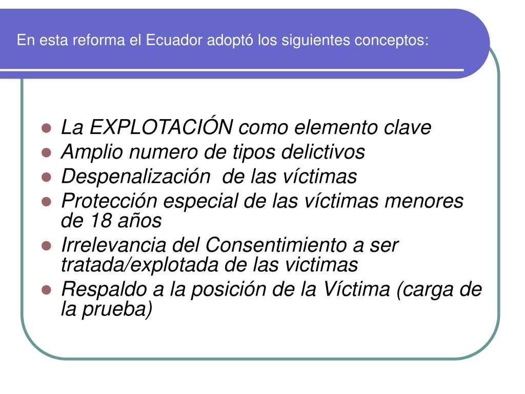 En esta reforma el Ecuador adoptó los siguientes conceptos: