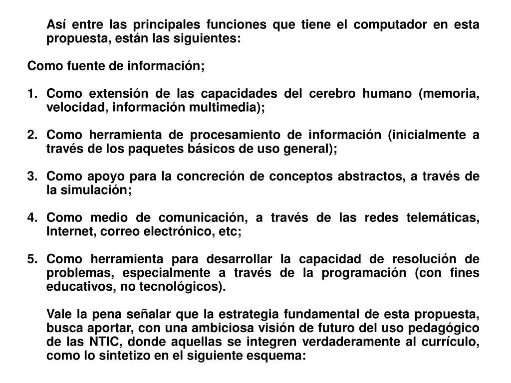 Así entre las principales funciones que tiene el computador en esta propuesta, están las siguientes:
