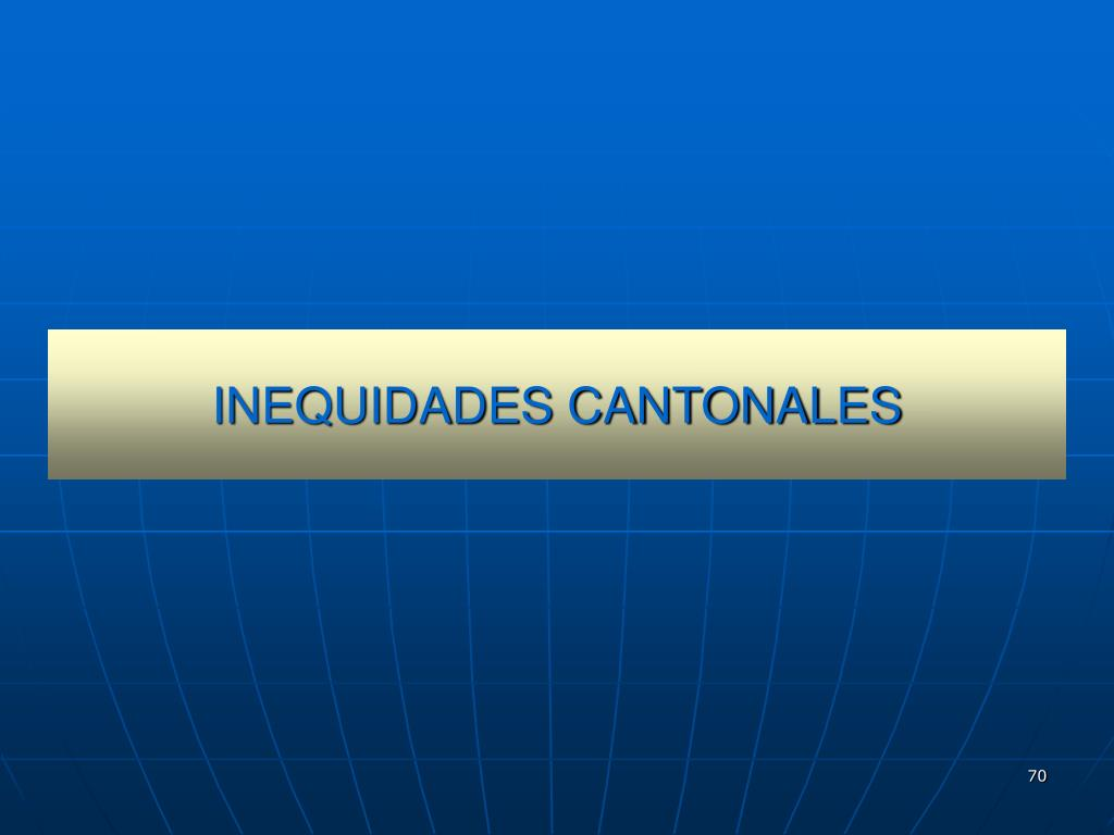 INEQUIDADES CANTONALES