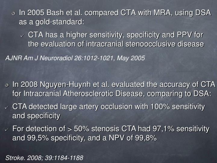 In 2008 Nguyen-Huynh et al. evaluated the accuracy of CTA for Intracranial Atherosclerotic Disease, comparing to DSA:
