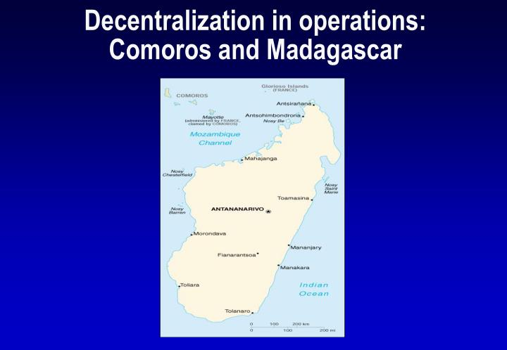 Decentralization in operations comoros and madagascar