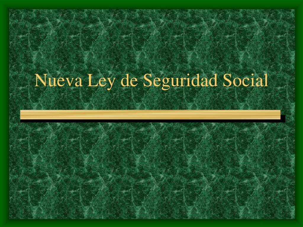 Nueva Ley de Seguridad Social