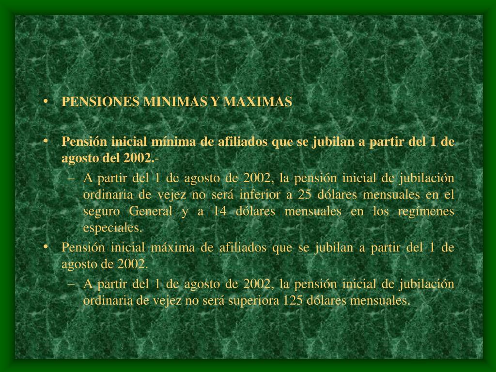 PENSIONES MINIMAS Y MAXIMAS