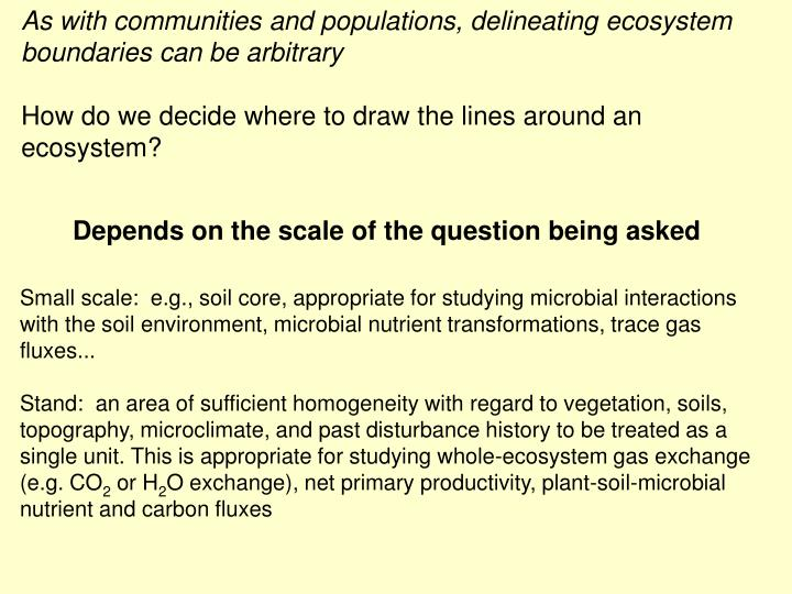 As with communities and populations, delineating ecosystem boundaries can be arbitrary