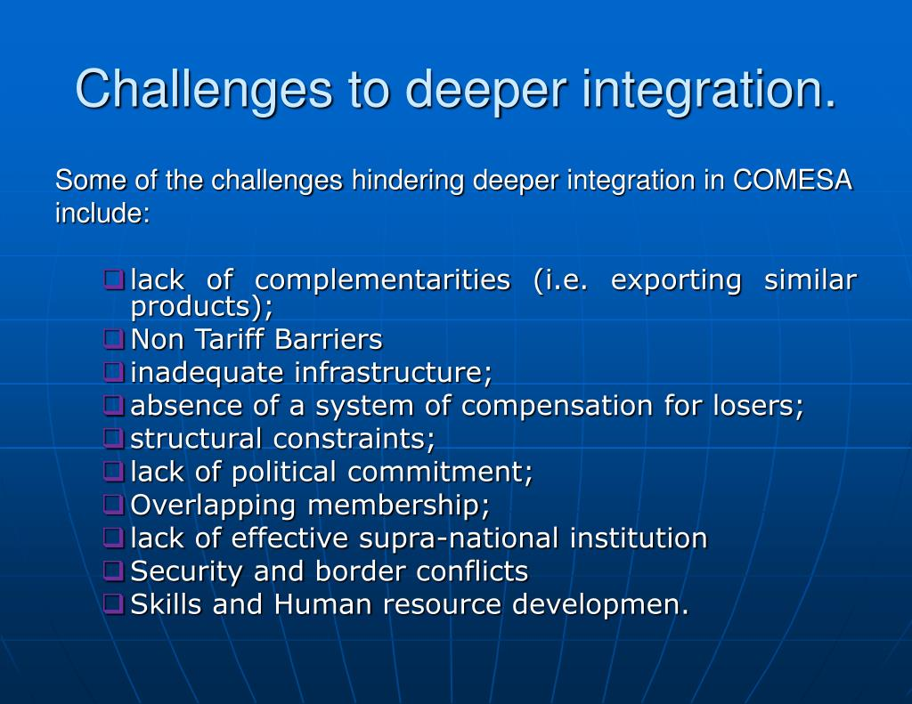 Challenges to deeper integration.