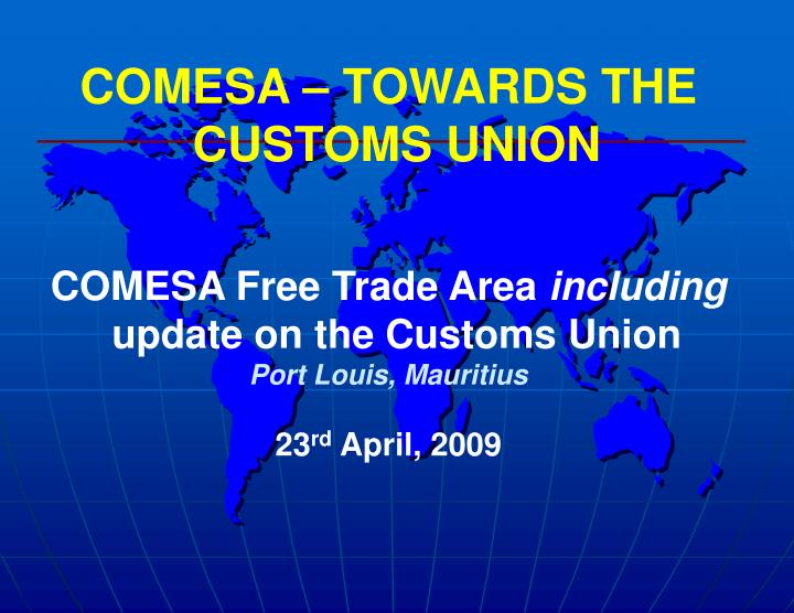 COMESA – TOWARDS THE CUSTOMS UNION