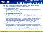 the latin american grid infrastructure gridlgi