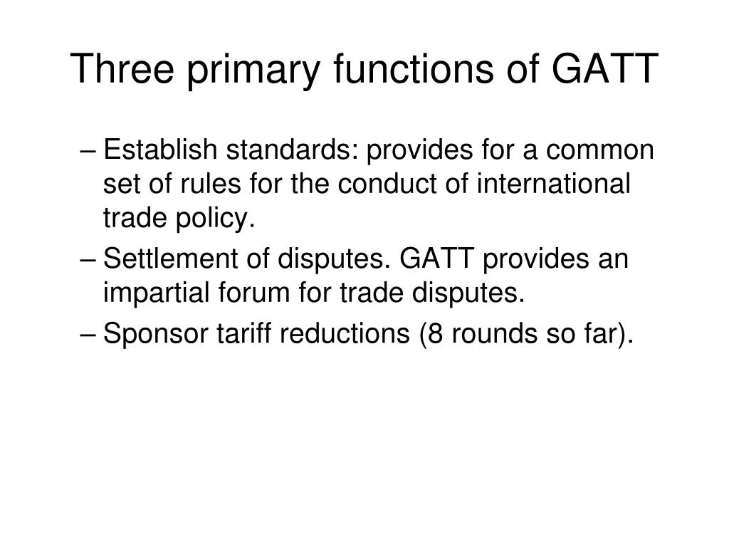 Three primary functions of GATT