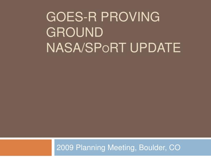 Goes r proving ground nasa sp o rt update