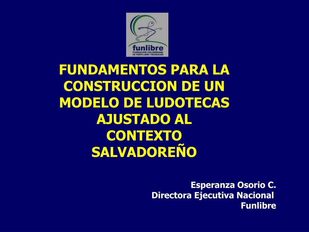 FUNDAMENTOS PARA LA CONSTRUCCION DE UN MODELO DE LUDOTECAS AJUSTADO AL CONTEXTO SALVADOREÑO