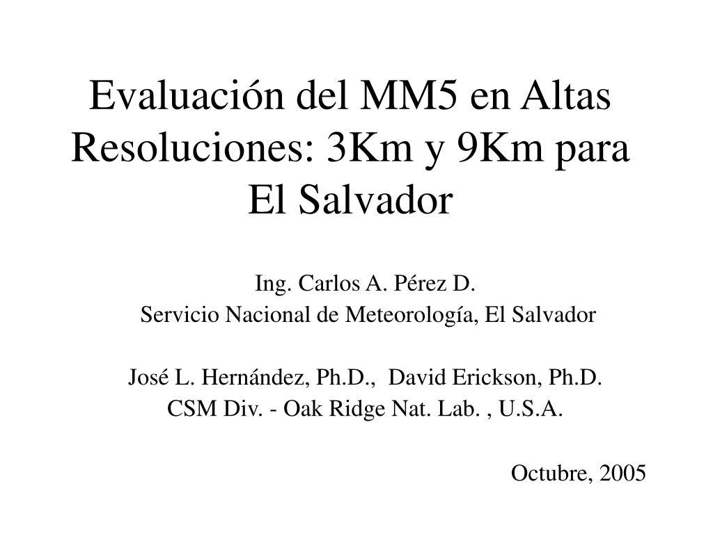 Evaluación del MM5 en Altas Resoluciones: 3Km y 9Km para El Salvador