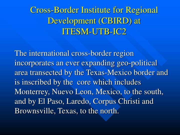 Cross border institute for regional development cbird at itesm utb ic2