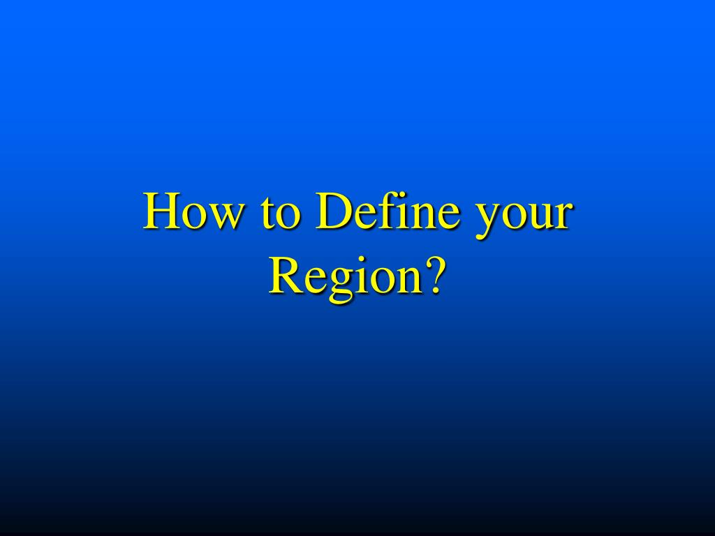 How to Define your Region?