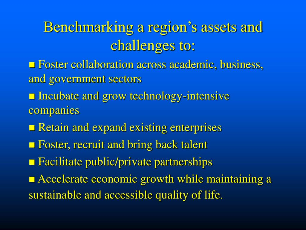 Benchmarking a region's assets and challenges to: