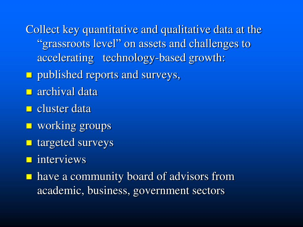 "Collect key quantitative and qualitative data at the ""grassroots level"" on assets and challenges to accelerating   technology-based growth:"