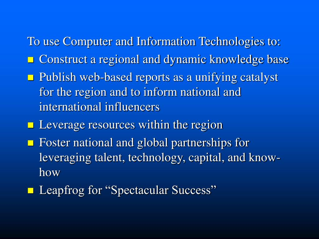 To use Computer and Information Technologies to: