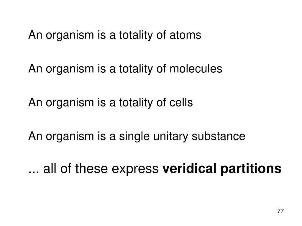 An organism is a totality of atoms