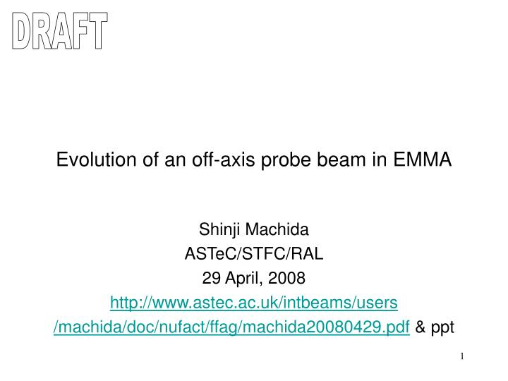 Evolution of an off axis probe beam in emma